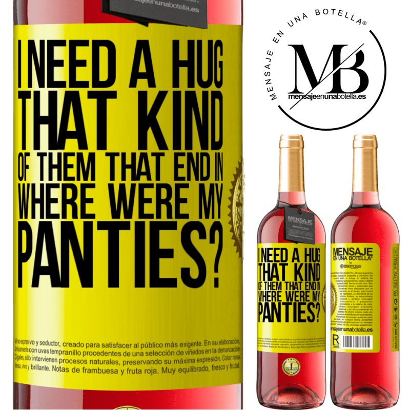 24,95 € Free Shipping | Rosé Wine ROSÉ Edition I need a hug from those that end in Where were my panties? Yellow Label. Customizable label Young wine Harvest 2020 Tempranillo