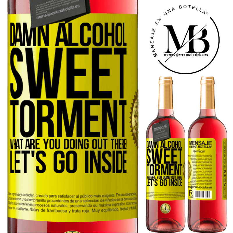 24,95 € Free Shipping   Rosé Wine ROSÉ Edition Damn alcohol, sweet torment. What are you doing out there! Let's go inside Yellow Label. Customizable label Young wine Harvest 2020 Tempranillo