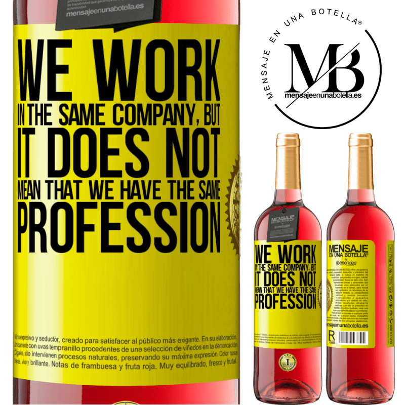 24,95 € Free Shipping | Rosé Wine ROSÉ Edition That we work in the same company does not mean that we have the same profession Yellow Label. Customizable label Young wine Harvest 2020 Tempranillo