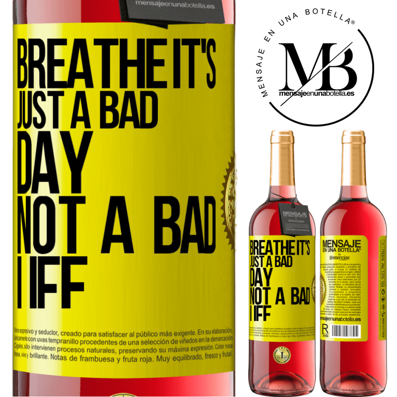 24,95 € Free Shipping | Rosé Wine ROSÉ Edition Breathe, it's just a bad day, not a bad life Yellow Label. Customizable label Young wine Harvest 2020 Tempranillo