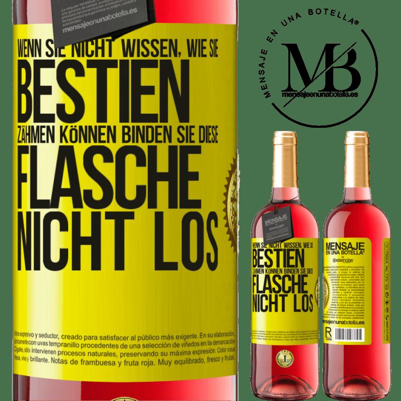 24,95 € Kostenloser Versand   Roséwein ROSÉ Ausgabe Wenn Sie nicht wissen, wie Sie Bestien zähmen können, binden Sie diese Flasche nicht los Gelbes Etikett. Anpassbares Etikett Junger Wein Ernte 2020 Tempranillo