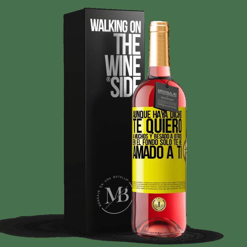 24,95 € Envoi gratuit   Vin rosé Édition ROSÉ Bien que j'aie dit je t'aime à beaucoup et embrassé les autres, au fond je ne t'aimais que Étiquette Jaune. Étiquette personnalisable Vin jeune Récolte 2020 Tempranillo