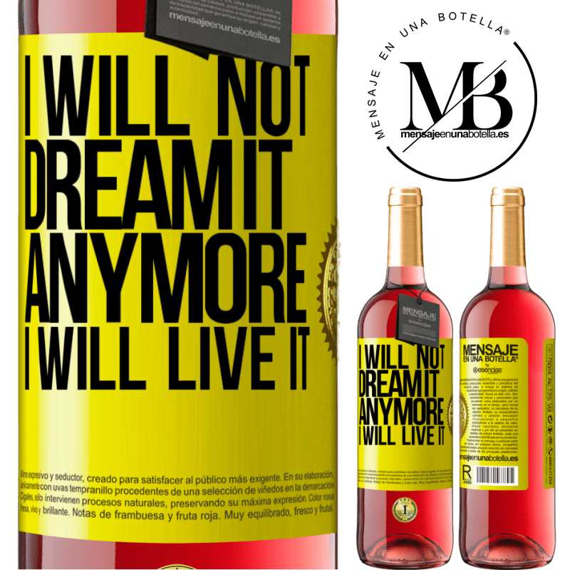 24,95 € Free Shipping   Rosé Wine ROSÉ Edition I will not dream it anymore. I will live it Yellow Label. Customizable label Young wine Harvest 2020 Tempranillo