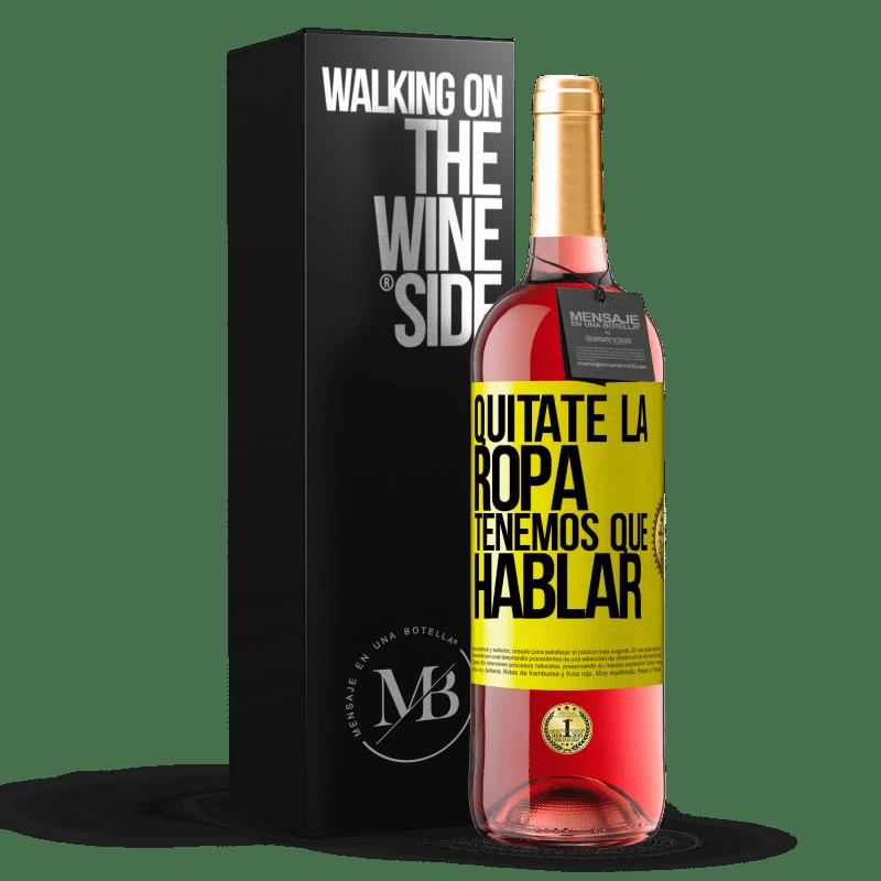24,95 € Envoi gratuit   Vin rosé Édition ROSÉ Enlevez vos vêtements, nous devons parler Étiquette Jaune. Étiquette personnalisable Vin jeune Récolte 2020 Tempranillo