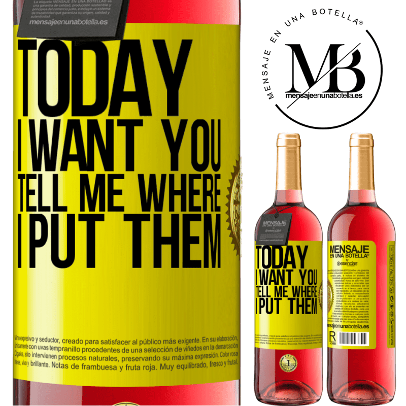 24,95 € Free Shipping   Rosé Wine ROSÉ Edition Today I want you. Tell me where I put them Yellow Label. Customizable label Young wine Harvest 2020 Tempranillo