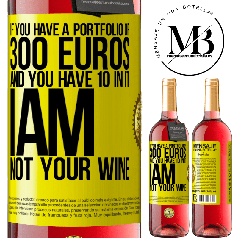 24,95 € Free Shipping | Rosé Wine ROSÉ Edition If you have a portfolio of 300 euros and you have 10 in it, I am not your wine Yellow Label. Customizable label Young wine Harvest 2020 Tempranillo