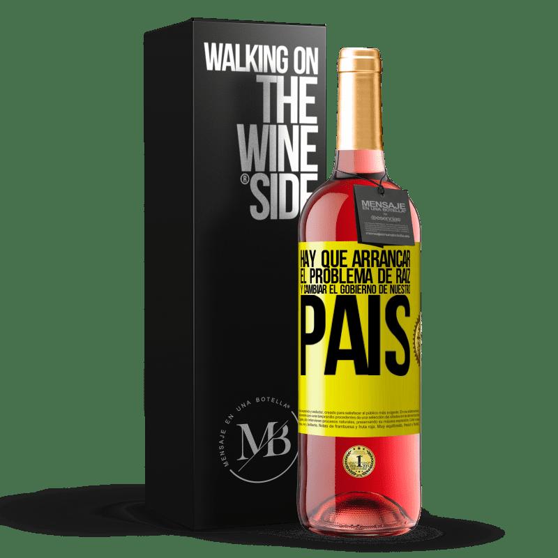 24,95 € Envoi gratuit | Vin rosé Édition ROSÉ Nous devons commencer le problème à la racine et changer le gouvernement de notre pays Étiquette Jaune. Étiquette personnalisable Vin jeune Récolte 2020 Tempranillo