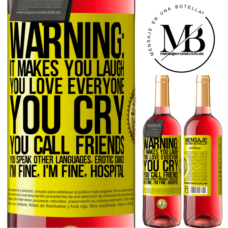 24,95 € Free Shipping   Rosé Wine ROSÉ Edition Warning: it makes you laugh, you love everyone, you cry, you call friends, you speak other languages, erotic dance, I'm fine Yellow Label. Customizable label Young wine Harvest 2020 Tempranillo