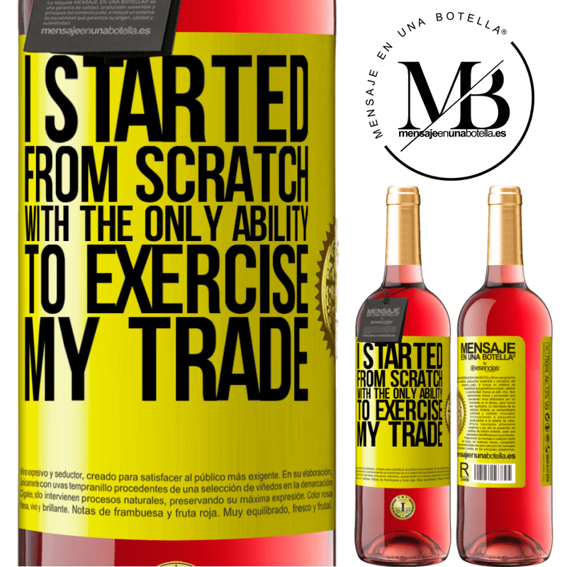 24,95 € Free Shipping   Rosé Wine ROSÉ Edition I started from scratch, with the only ability to exercise my trade Yellow Label. Customizable label Young wine Harvest 2020 Tempranillo