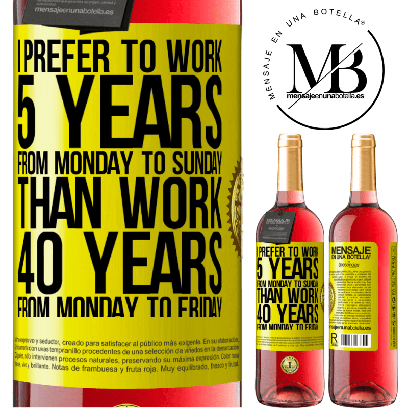 24,95 € Free Shipping | Rosé Wine ROSÉ Edition I prefer to work 5 years from Monday to Sunday, than work 40 years from Monday to Friday Yellow Label. Customizable label Young wine Harvest 2020 Tempranillo