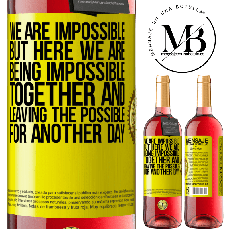 24,95 € Free Shipping   Rosé Wine ROSÉ Edition We are impossible, but here we are, being impossible together and leaving the possible for another day Yellow Label. Customizable label Young wine Harvest 2020 Tempranillo