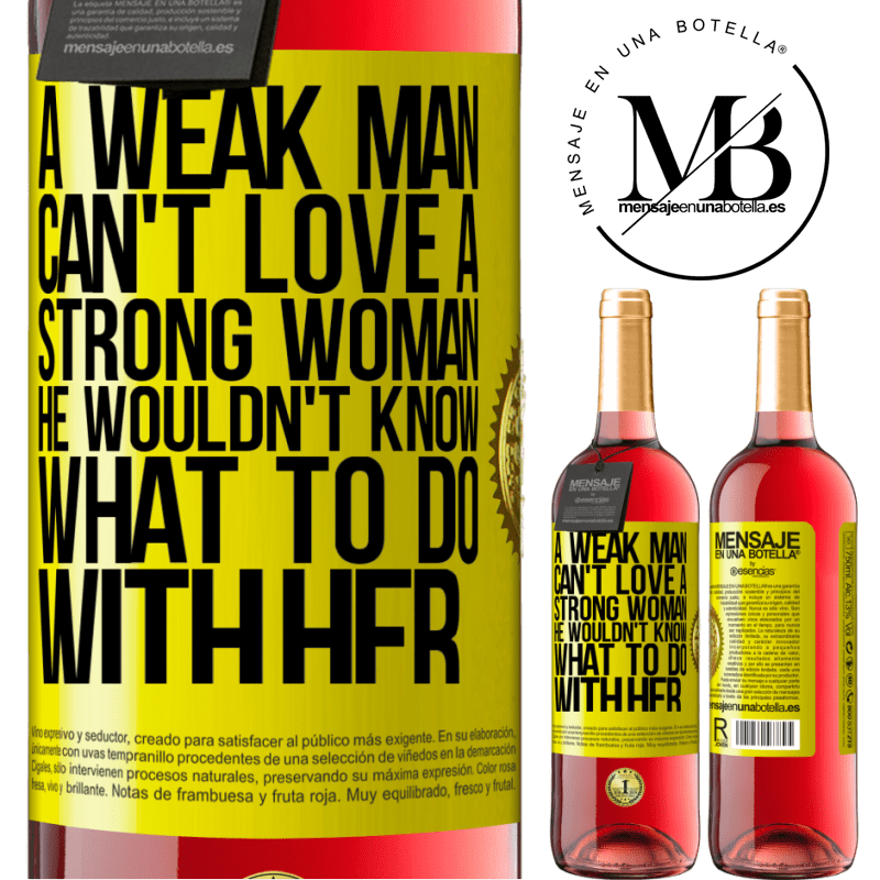 24,95 € Free Shipping | Rosé Wine ROSÉ Edition A weak man can't love a strong woman, he wouldn't know what to do with her Yellow Label. Customizable label Young wine Harvest 2020 Tempranillo