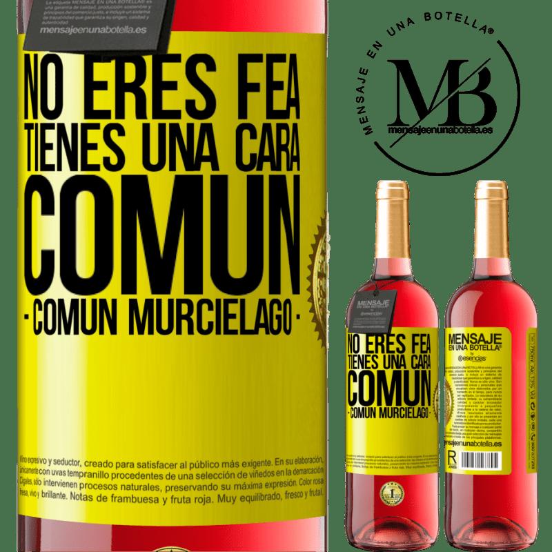 24,95 € Free Shipping   Rosé Wine ROSÉ Edition No eres fea, tienes una cara común (común murciélago) Yellow Label. Customizable label Young wine Harvest 2020 Tempranillo
