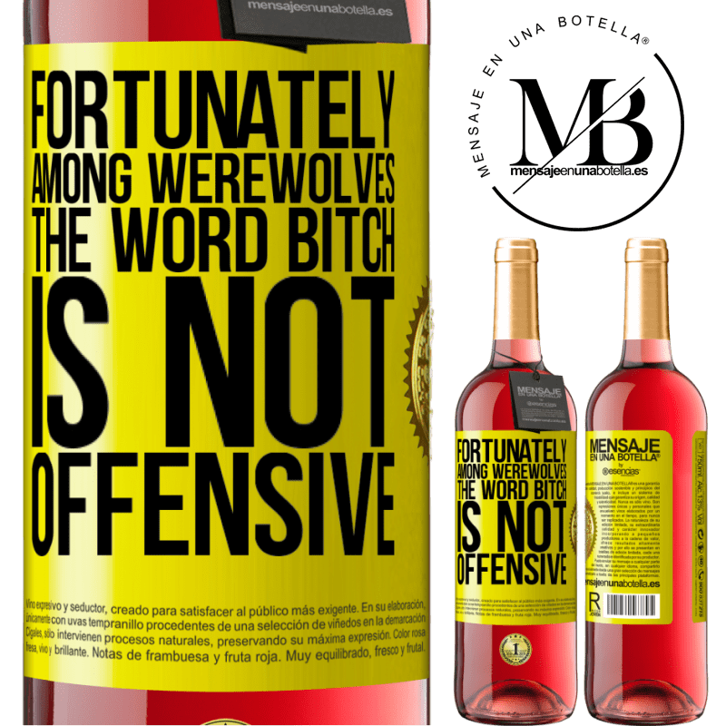 24,95 € Free Shipping   Rosé Wine ROSÉ Edition Fortunately among werewolves, the word bitch is not offensive Yellow Label. Customizable label Young wine Harvest 2020 Tempranillo