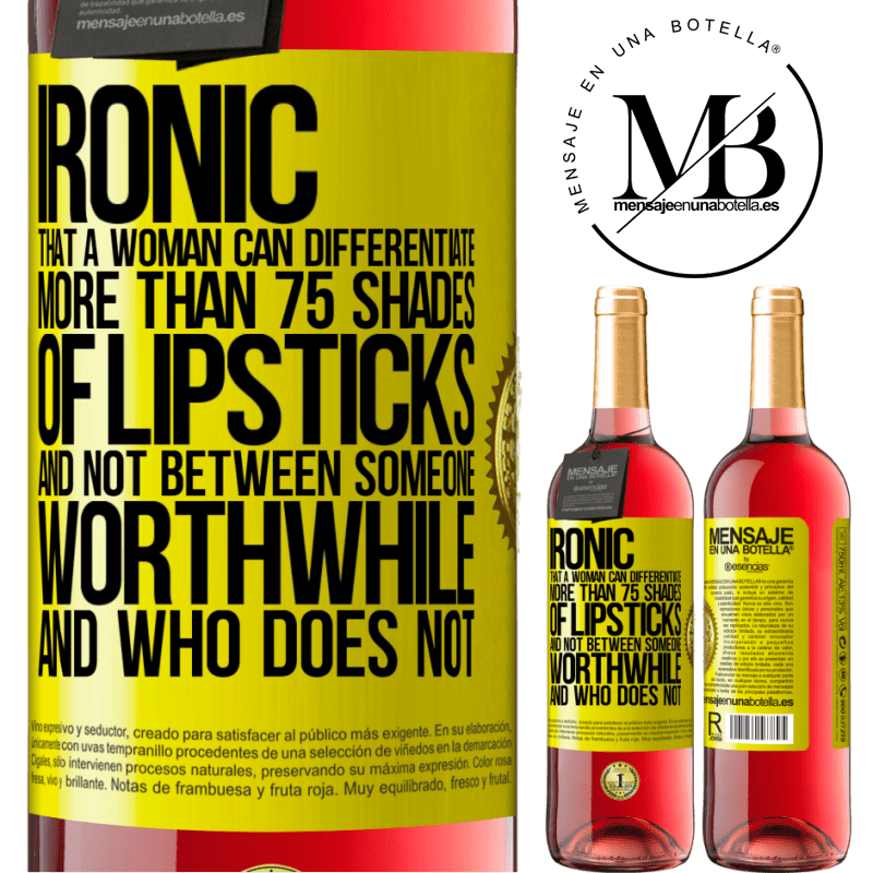 24,95 € Free Shipping | Rosé Wine ROSÉ Edition Ironic. That a woman can differentiate more than 75 shades of lipsticks and not between someone worthwhile and who does not Yellow Label. Customizable label Young wine Harvest 2020 Tempranillo