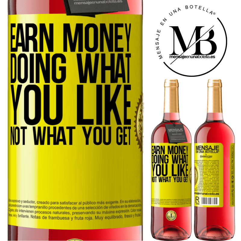 24,95 € Free Shipping   Rosé Wine ROSÉ Edition Earn money doing what you like, not what you get Yellow Label. Customizable label Young wine Harvest 2020 Tempranillo