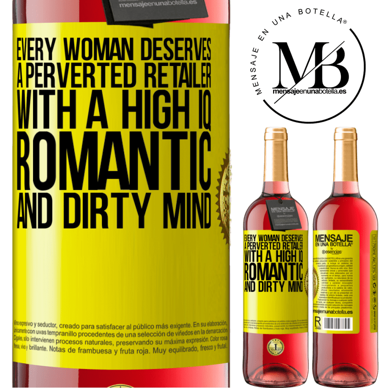 24,95 € Free Shipping | Rosé Wine ROSÉ Edition Every woman deserves a perverted retailer with a high IQ, romantic and dirty mind Yellow Label. Customizable label Young wine Harvest 2020 Tempranillo