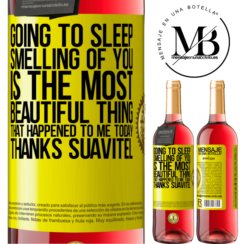 24,95 € Free Shipping | Rosé Wine ROSÉ Edition Going to sleep smelling of you is the most beautiful thing that happened to me today. Thanks Suavitel Yellow Label. Customizable label Young wine Harvest 2020 Tempranillo