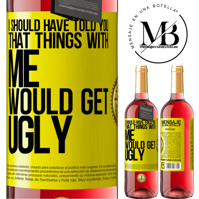 24,95 € Free Shipping   Rosé Wine ROSÉ Edition I should have told you that things with me would get ugly Yellow Label. Customizable label Young wine Harvest 2020 Tempranillo