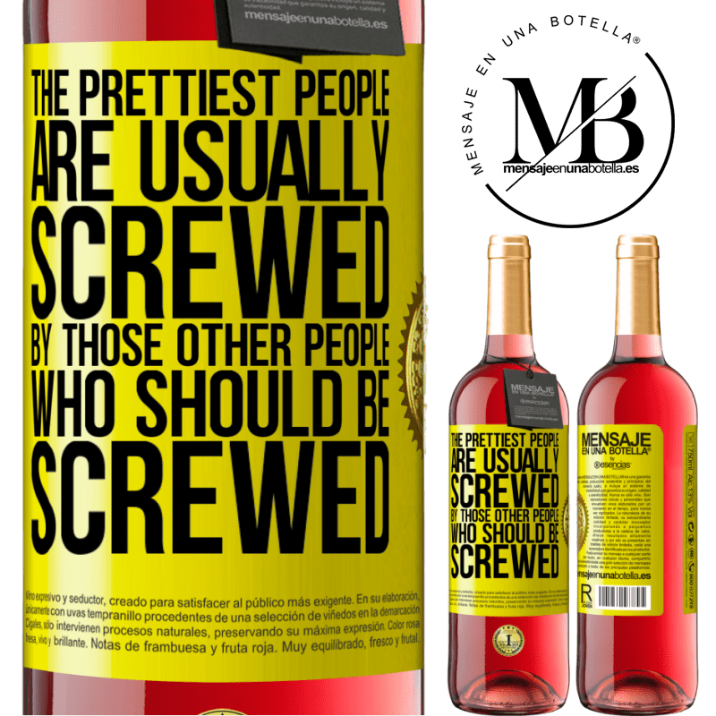 24,95 € Free Shipping   Rosé Wine ROSÉ Edition The prettiest people are usually screwed by those other people who should be screwed Yellow Label. Customizable label Young wine Harvest 2020 Tempranillo