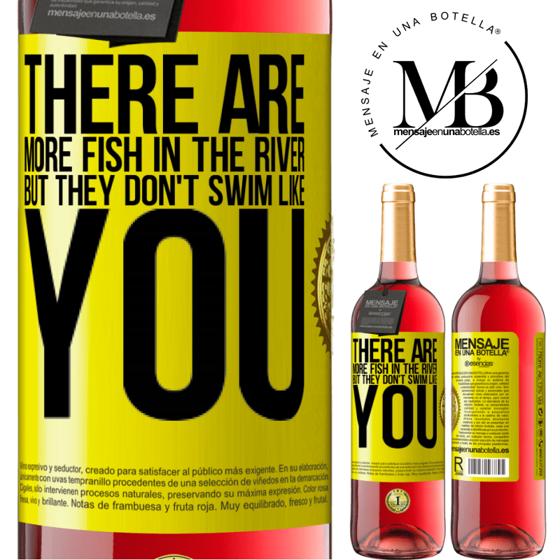 24,95 € Free Shipping   Rosé Wine ROSÉ Edition There are more fish in the river, but they don't swim like you Yellow Label. Customizable label Young wine Harvest 2020 Tempranillo
