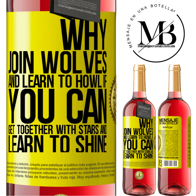 24,95 € Free Shipping | Rosé Wine ROSÉ Edition Why join wolves and learn to howl, if you can get together with stars and learn to shine Yellow Label. Customizable label Young wine Harvest 2020 Tempranillo