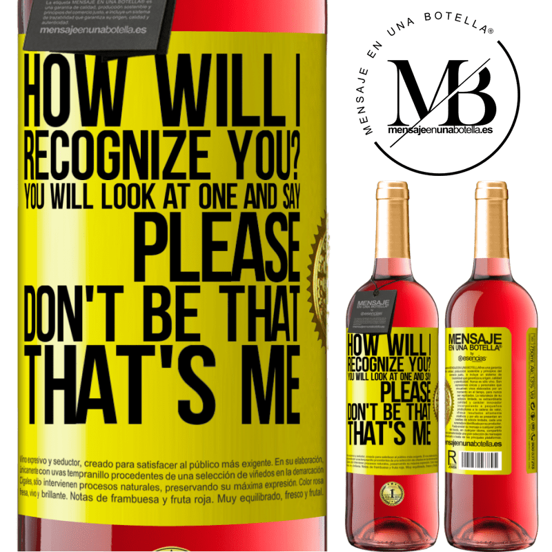 24,95 € Free Shipping   Rosé Wine ROSÉ Edition How will i recognize you? You will look at one and say please, don't be that. That's me Yellow Label. Customizable label Young wine Harvest 2020 Tempranillo