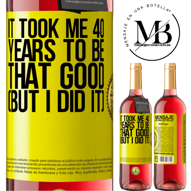 24,95 € Free Shipping   Rosé Wine ROSÉ Edition It took me 40 years to be that good (But I did it) Yellow Label. Customizable label Young wine Harvest 2020 Tempranillo