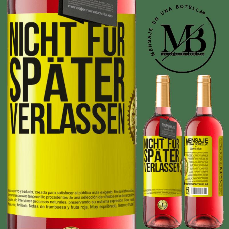 24,95 € Kostenloser Versand | Roséwein ROSÉ Ausgabe Nicht für später verlassen Gelbes Etikett. Anpassbares Etikett Junger Wein Ernte 2020 Tempranillo
