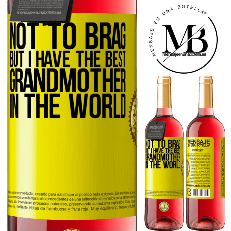 24,95 € Free Shipping   Rosé Wine ROSÉ Edition Not to brag, but I have the best grandmother in the world Yellow Label. Customizable label Young wine Harvest 2020 Tempranillo