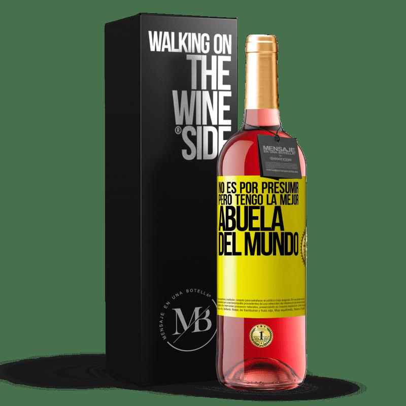 24,95 € Envoi gratuit   Vin rosé Édition ROSÉ Pas pour me vanter, mais j'ai la meilleure grand-mère du monde Étiquette Jaune. Étiquette personnalisable Vin jeune Récolte 2020 Tempranillo