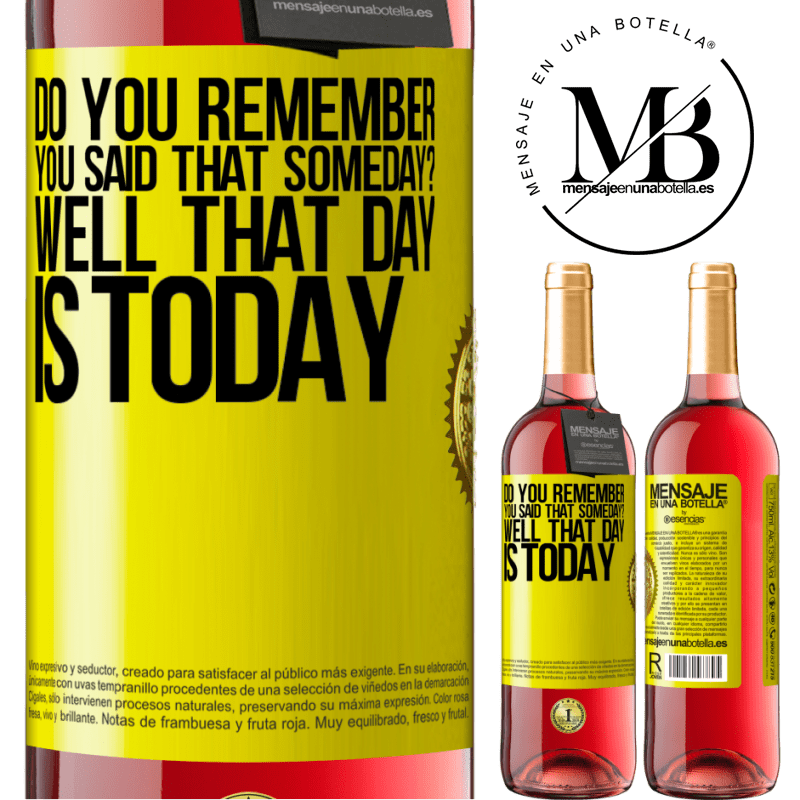 24,95 € Free Shipping   Rosé Wine ROSÉ Edition Do you remember you said that someday? Well that day is today Yellow Label. Customizable label Young wine Harvest 2020 Tempranillo