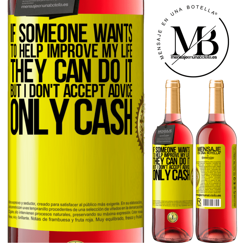 24,95 € Free Shipping   Rosé Wine ROSÉ Edition If someone wants to help improve my life, they can do it. But I don't accept advice, only cash Yellow Label. Customizable label Young wine Harvest 2020 Tempranillo