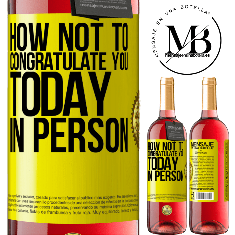 24,95 € Free Shipping | Rosé Wine ROSÉ Edition How not to congratulate you today, in person Yellow Label. Customizable label Young wine Harvest 2020 Tempranillo