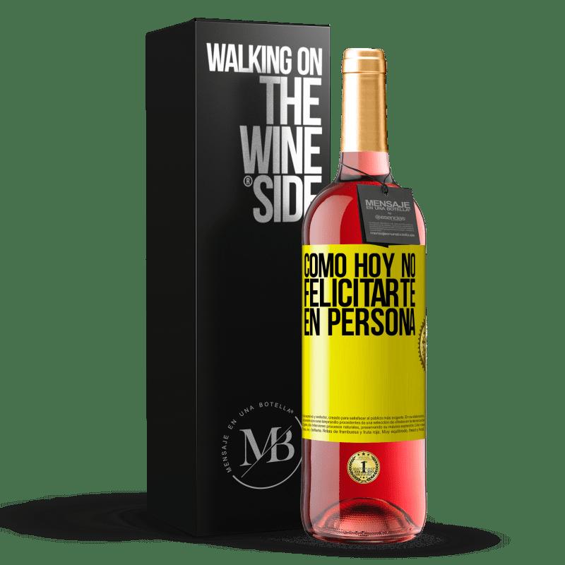 24,95 € Envoi gratuit | Vin rosé Édition ROSÉ Comment ne pas vous féliciter aujourd'hui, en personne Étiquette Jaune. Étiquette personnalisable Vin jeune Récolte 2020 Tempranillo
