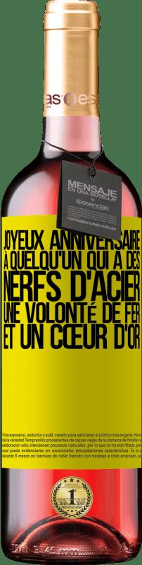 24,95 € Envoi gratuit | Vin rosé Édition ROSÉ Joyeux anniversaire à quelqu'un qui a des nerfs d'acier, une volonté de fer et un cœur d'or Étiquette Jaune. Étiquette personnalisable Vin jeune Récolte 2020 Tempranillo