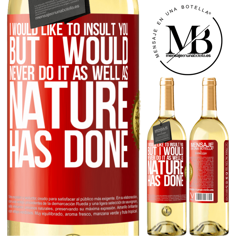 24,95 € Free Shipping | White Wine WHITE Edition I would like to insult you, but I would never do it as well as nature has done Red Label. Customizable label Young wine Harvest 2020 Verdejo