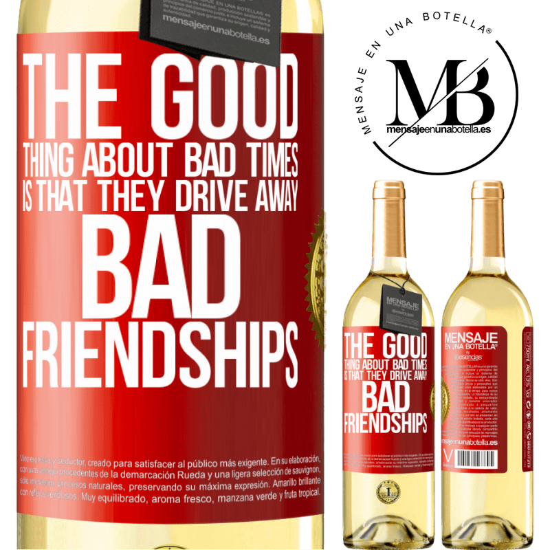 24,95 € Free Shipping | White Wine WHITE Edition The good thing about bad times is that they drive away bad friendships Red Label. Customizable label Young wine Harvest 2020 Verdejo