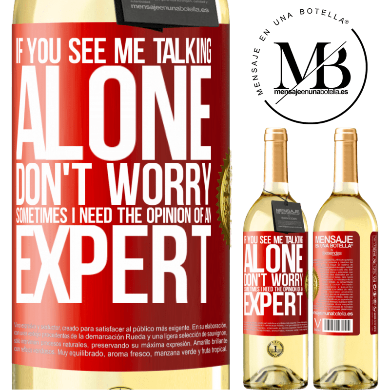 24,95 € Free Shipping | White Wine WHITE Edition If you see me talking alone, don't worry. Sometimes I need the opinion of an expert Red Label. Customizable label Young wine Harvest 2020 Verdejo