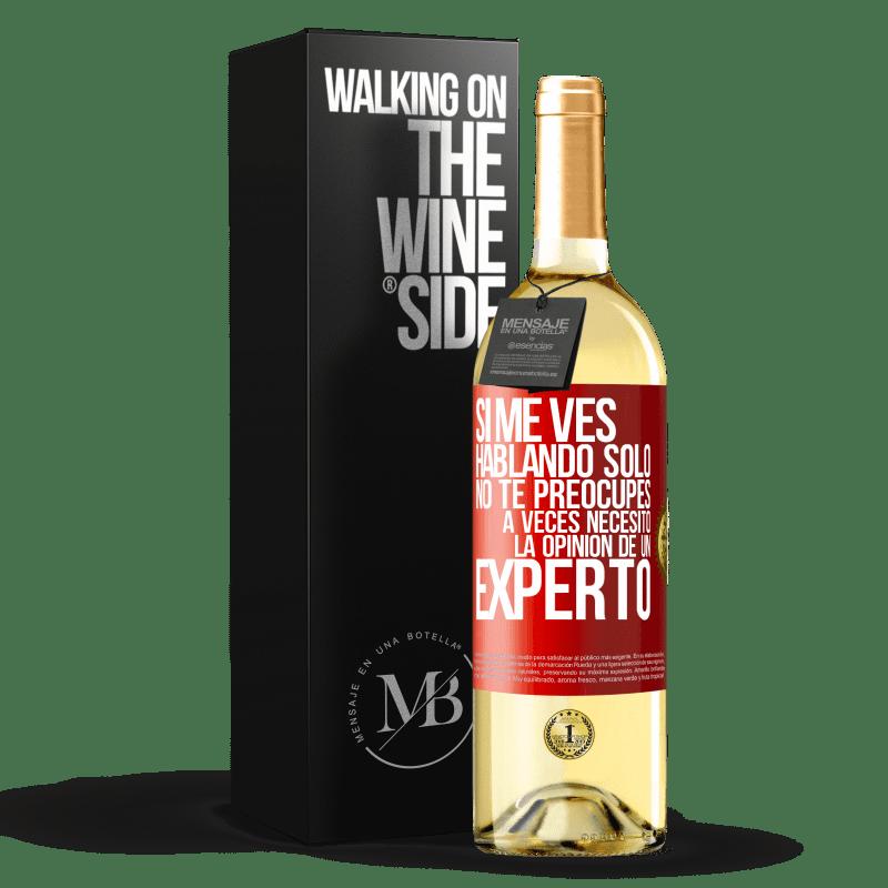 24,95 € Envoi gratuit | Vin blanc Édition WHITE Si vous me voyez parler seul, ne vous inquiétez pas. Parfois j'ai besoin de l'avis d'un expert Étiquette Rouge. Étiquette personnalisable Vin jeune Récolte 2020 Verdejo