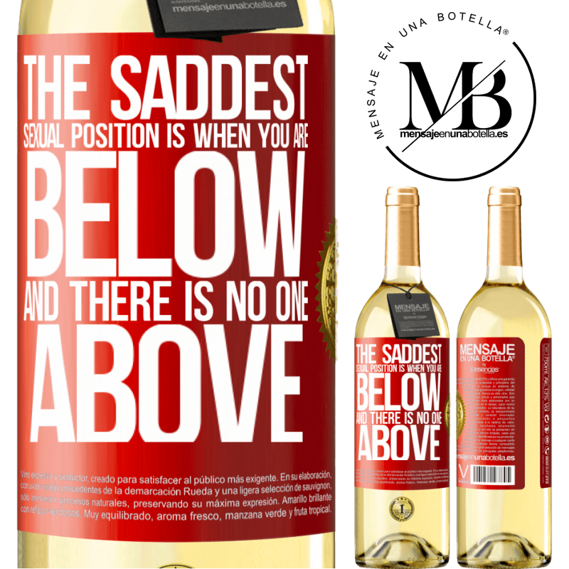 24,95 € Free Shipping | White Wine WHITE Edition The saddest sexual position is when you are below and there is no one above Red Label. Customizable label Young wine Harvest 2020 Verdejo