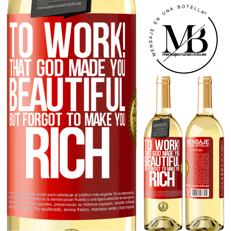 24,95 € Free Shipping | White Wine WHITE Edition to work! That God made you beautiful, but forgot to make you rich Red Label. Customizable label Young wine Harvest 2020 Verdejo