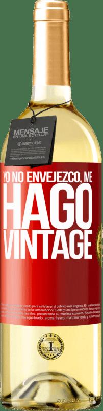 «Yo no envejezco, me hago vintage» Edición WHITE