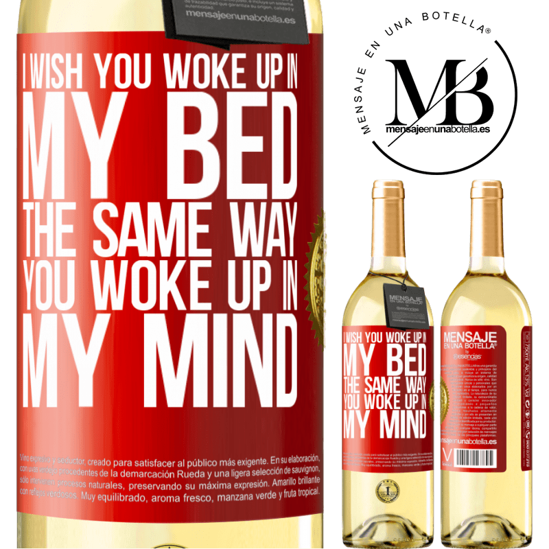 24,95 € Free Shipping | White Wine WHITE Edition I wish you woke up in my bed the same way you woke up in my mind Red Label. Customizable label Young wine Harvest 2020 Verdejo