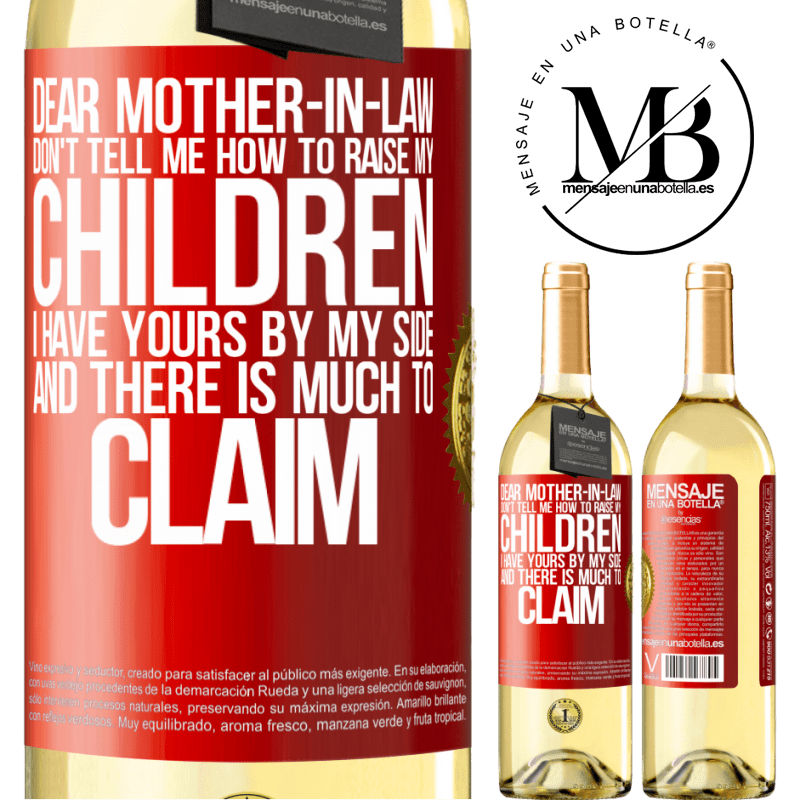 24,95 € Free Shipping | White Wine WHITE Edition Dear mother-in-law, don't tell me how to raise my children. I have yours by my side and there is much to claim Red Label. Customizable label Young wine Harvest 2020 Verdejo