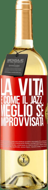 «La vita è come il jazz ... meglio se improvvisata» Edizione WHITE