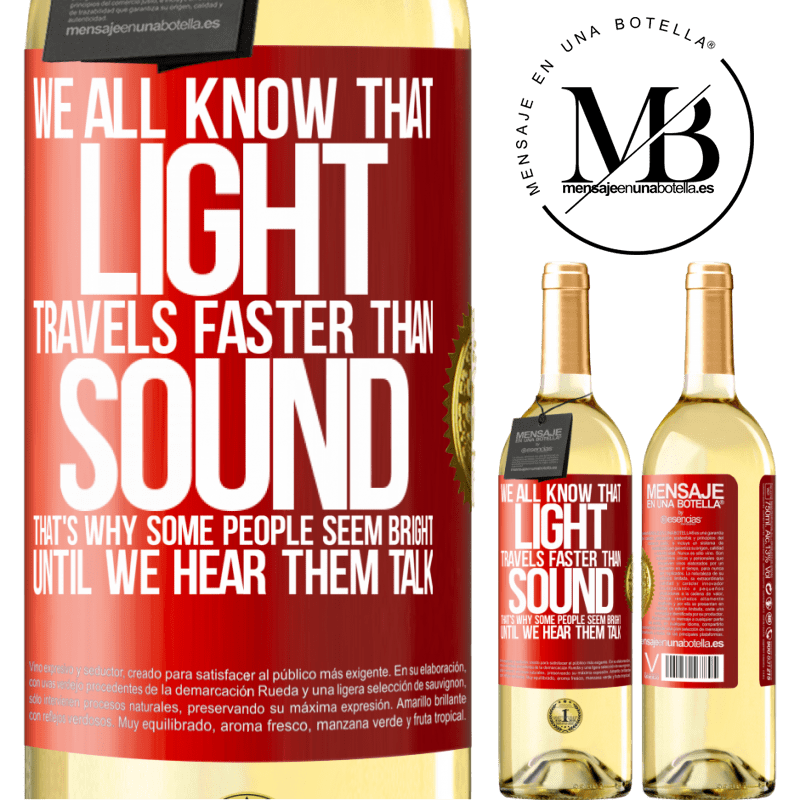 24,95 € Free Shipping   White Wine WHITE Edition We all know that light travels faster than sound. That's why some people seem bright until we hear them talk Red Label. Customizable label Young wine Harvest 2020 Verdejo