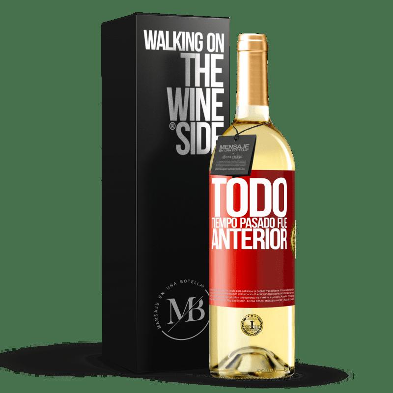 24,95 € Envoi gratuit | Vin blanc Édition WHITE Tout le temps passé était plus tôt Étiquette Rouge. Étiquette personnalisable Vin jeune Récolte 2020 Verdejo