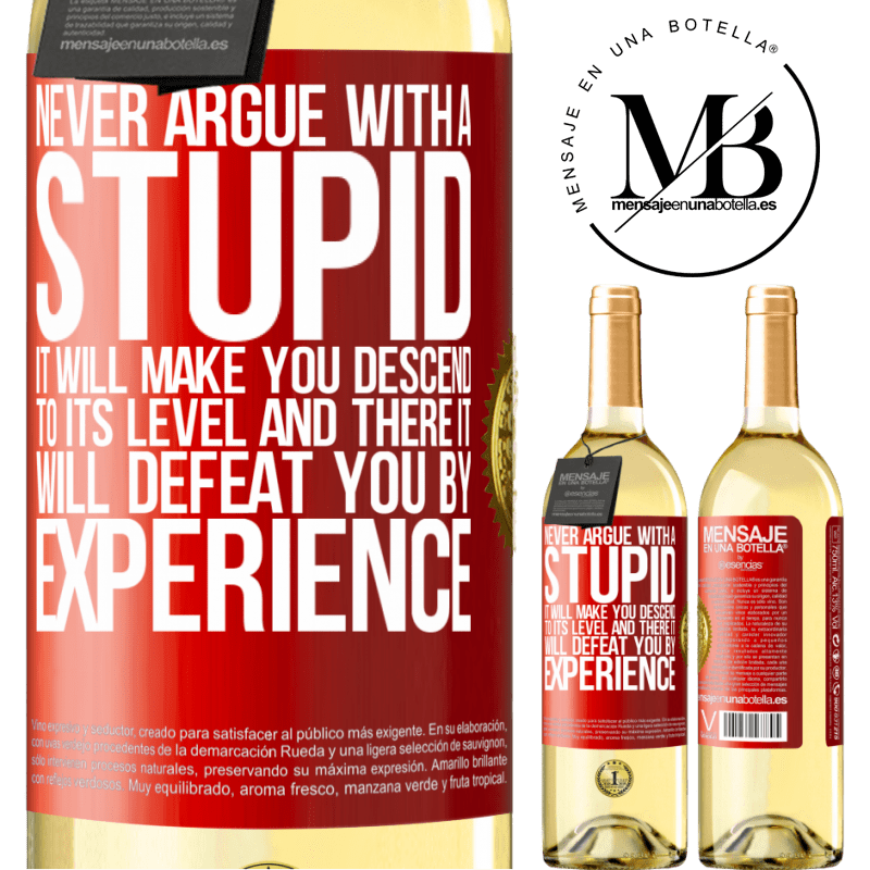 24,95 € Free Shipping | White Wine WHITE Edition Never argue with a stupid. It will make you descend to its level and there it will defeat you by experience Red Label. Customizable label Young wine Harvest 2020 Verdejo