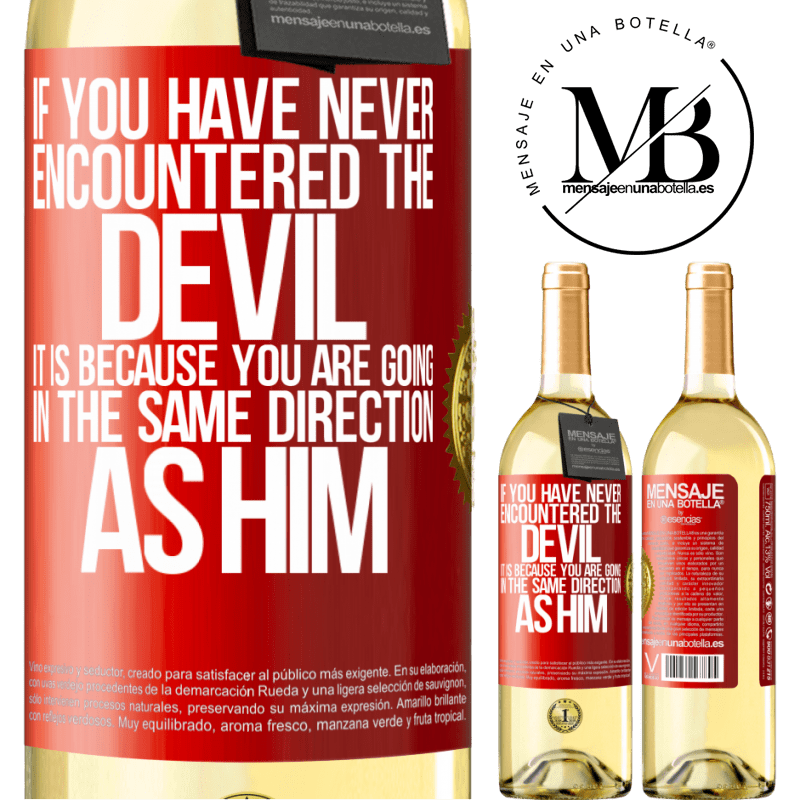 24,95 € Free Shipping   White Wine WHITE Edition If you have never encountered the devil it is because you are going in the same direction as him Red Label. Customizable label Young wine Harvest 2020 Verdejo